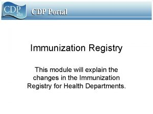 Immunization Registry This module will explain the changes