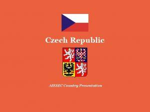 Czech Republic AIESEC Country Presentation Czech Republic esk