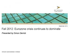 September 2012 Fall 2012 Eurozone crisis continues to