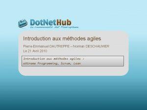 Introduction aux mthodes agiles PierreEmmanuel DAUTREPPE Norman DESCHAUWER