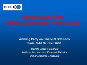 CONSOLIDATION OECD COUNTRIES PRACTICES Working Party on Financial