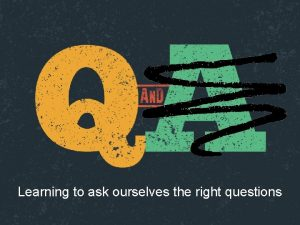 Learning to ask ourselves the right questions Ask