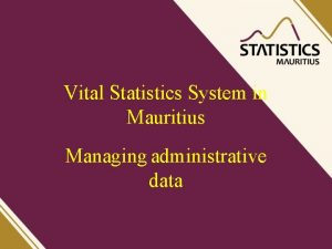 Vital Statistics System in Mauritius Managing administrative data