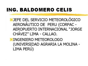 ING BALDOMERO CELIS z JEFE DEL SERVICIO METEOROLGICO