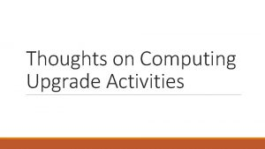 Thoughts on Computing Upgrade Activities Origins These thoughts