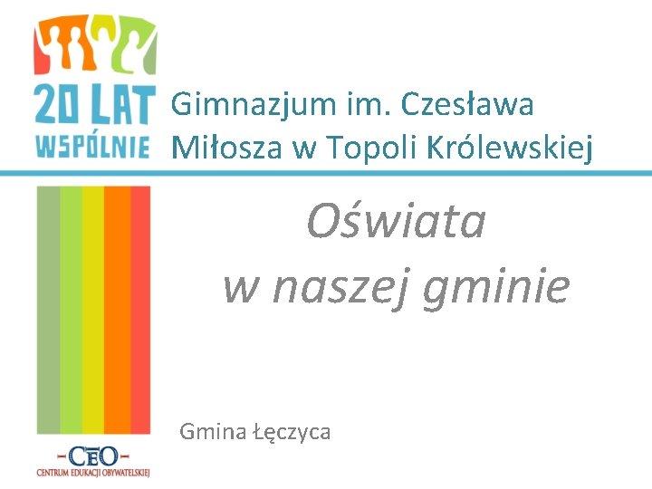 Gimnazjum im Czesawa Miosza w Topoli Krlewskiej Owiata