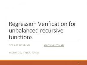 Regression Verification for unbalanced recursive functions OFER STRICHMAN