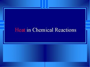 Heat in Chemical Reactions Thermochemistry u Thermochemistry study
