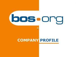 COMPANY PROFILE COMPANY PROFILE BOS org s r