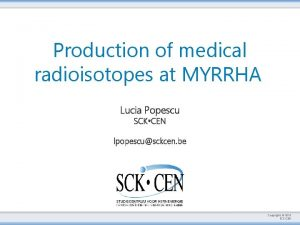 Production of medical radioisotopes at MYRRHA Lucia Popescu