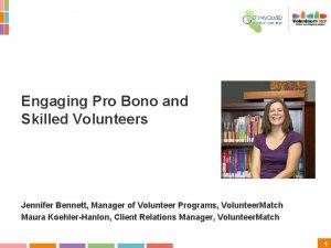 Engaging Pro Bono and Skilled Volunteers Jennifer Bennett