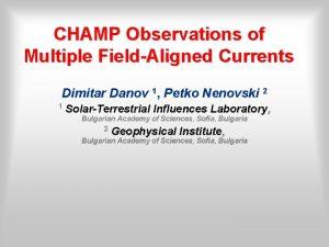 CHAMP Observations of Multiple FieldAligned Currents Dimitar Danov