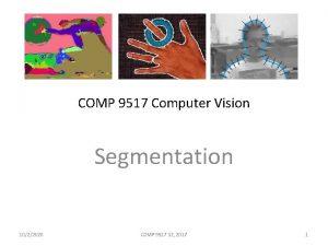 COMP 9517 Computer Vision Segmentation 1022020 COMP 9517