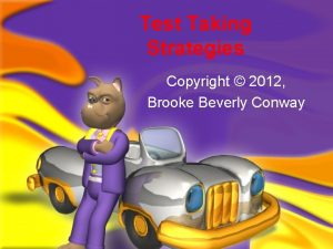 Test Taking Strategies Copyright 2012 Brooke Beverly Conway