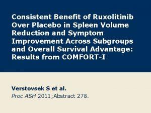 Consistent Benefit of Ruxolitinib Over Placebo in Spleen