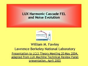 LUX Harmonic Cascade FEL and Noise Evolution William