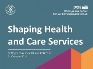 Shaping Health and Care Services Dr Roger Elias