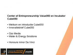 Center of Entrepreneurship Value 050 en Incubator Cube