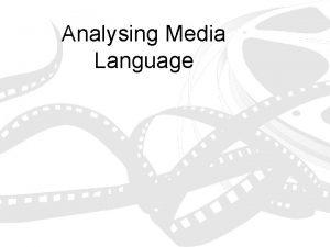 Analysing Media Language Analysing Media Language This set