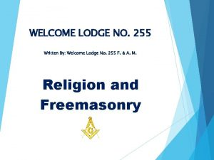 WELCOME LODGE NO 255 Written By Welcome Lodge
