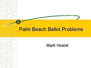 Palm Beach Ballot Problems Marti Hearst The Palm