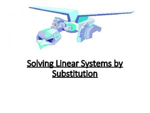 Solving Linear Systems by Substitution Steps 1 Solve