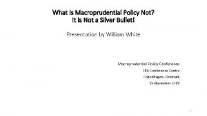 What Is Macroprudential Policy Not It is Not