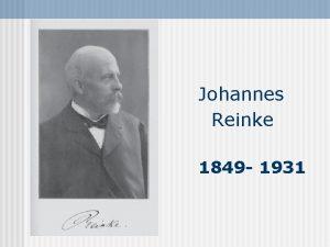 Johannes Reinke 1849 1931 Johannes Reinke was born