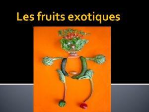 Les fruits exotiques Les fruits exotiques Connaissezvous la