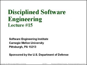 Disciplined Software Engineering Lecture 15 Software Engineering Institute