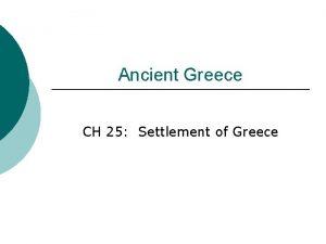 Ancient Greece CH 25 Settlement of Greece 25