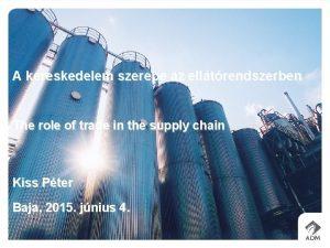 A kereskedelem szerepe az elltrendszerben The role of