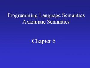 Programming Language Semantics Axiomatic Semantics Chapter 6 Motivation
