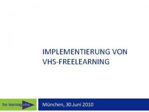 IMPLEMENTIERUNG VON VHSFREELEARNING Mnchen 30 Juni 2010 Handlungsbereiche