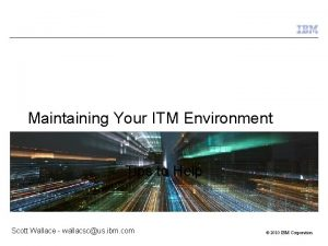 Maintaining Your ITM Environment Tips to Help Scott