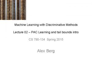 Machine Learning with Discriminative Methods Lecture 02 PAC