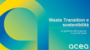 Waste Transition e sostenibilit La gestione dellorganico in