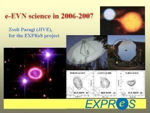 eEVN science in 2006 2007 Zsolt Paragi JIVE