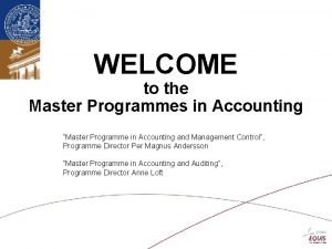 WELCOME to the Master Programmes in Accounting Master