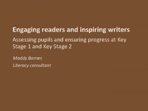 Engaging readers and inspiring writers Assessing pupils and