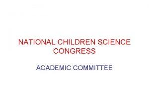 NATIONAL CHILDREN SCIENCE CONGRESS ACADEMIC COMMITTEE ACADEMIC COMMITTEE