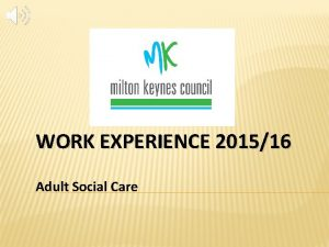 WORK EXPERIENCE 201516 Adult Social Care THANK YOU