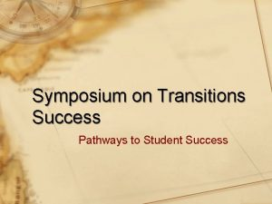 Symposium on Transitions Success Pathways to Student Success