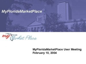 My Florida Market Place User Meeting February 10