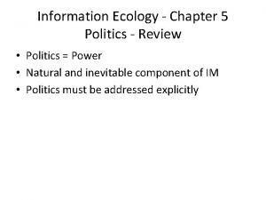 Information Ecology Chapter 5 Politics Review Politics Power