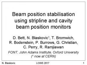 Beam position stabilisation using stripline and cavity beam