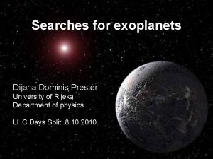 Searches for exoplanets Dijana Dominis Prester University of