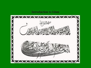 Introduction to Islam The word Islam means peaceful