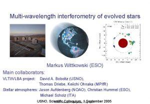 Multiwavelength interferometry of evolved stars Markus Wittkowski ESO