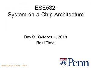 ESE 532 SystemonaChip Architecture Day 9 October 1